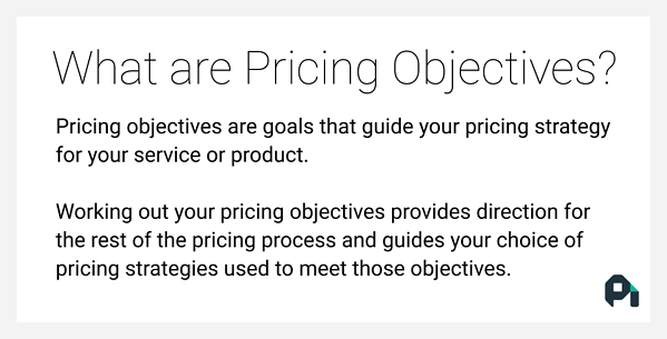 What are pricing objectives?
